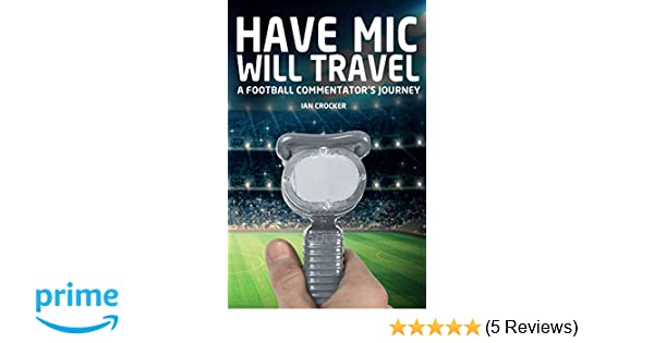 Have Mic Will Travel: A Football Commentator's Journey