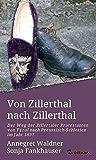 Von Zillerthal nach Zillerthal: Der Weg der Zillertaler Protestanten von Tyrol nach Preussisch-Schlesien im Jahr 1837 - Annegret Waldner, Sonja Fankhauser