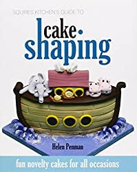 Squires Kitchen's Guide to Cake Shaping: Fun Novelty Cakes for All Occasions