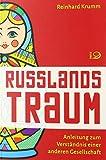 Russlands Traum: Anleitung zum Verständnis einer anderen Gesellschaft - Reinhard Krumm