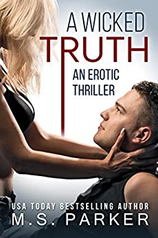 A Wicked Truth: An Erotic Thriller by [Parker, M. S.]