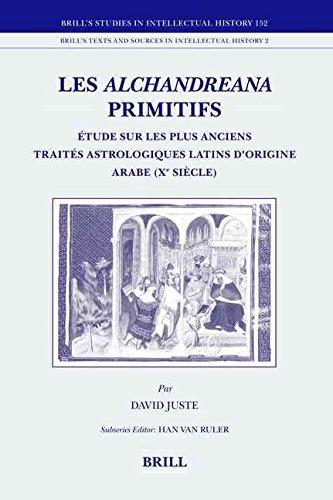 [(Les Alchandreana Primitifs : Etude Sur les Plus Anciens Traites Astrologiques Latins D'origine Arabe (Xe Siecle))] [By (author) David Juste] published on (April, 2007)