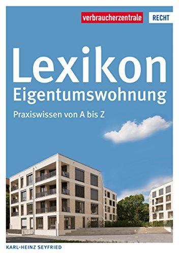 Lexikon Eigentumswohnung: Praxiswissen von A bis Z (Reihe Recht)