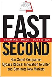 Fast Second: How Smart Companies Bypass Radical Innovation to Enter and Dominate New Markets