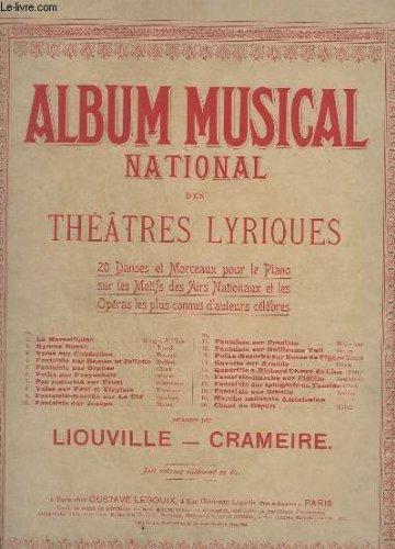 ALBUM MUSICAL NATIONAL DES THEATRES LYRIQUES - 20 DANSES ET MORCEAUX POUR LE PIANO SUR LES MOTIFS DES AIRS NATIONAUX ET LES OPERAS LES PLUS CONNUS D'AUTEURS CELEBRES - LA PORTE MONUMENTALE + LE PONT D'ALEXANDE + LE PALAIS DE L'ELECTRICITE...