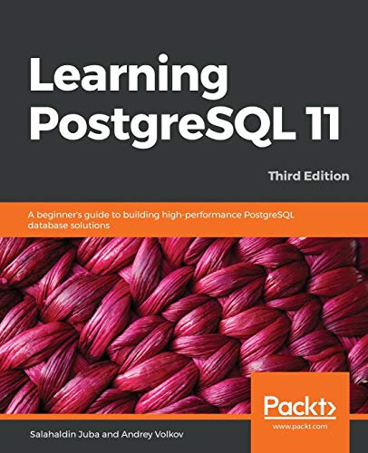 Learning PostgreSQL 11: A beginner's guide to building high-performance PostgreSQL database solutions, 3rd Edition