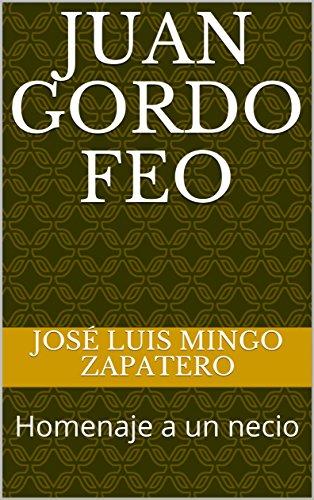Juan Gordo Feo: Homenaje a un necio por José Luis Mingo Zapatero