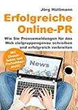 Erfolgreiche Online-PR: Wie Sie Pressemeldungen für das Web zielgruppengenau schreiben und erfolgreich verbreiten