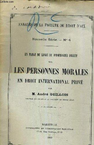 ANNALES DE LA FACULTE DE DROIT D'AIX - NOUVELLE SERIE N°4 - EN MARGE DU LIVRE DU PROFESSEUR PILLET SUR LES PERSONNES MORALES EN DROIT INTERNATIONAL PRIVE.