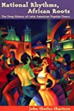 National Rhythms, African Roots: The Deep History of Latin American Popular Dance (Di Logos)