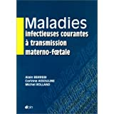 Maladies infectieuses courantes a transmission materno-foetale