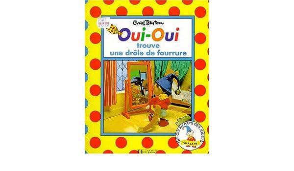 Amazon Fr Oui Oui Trouve Une Drôle De Fourrure Livres