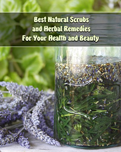 Best Natural Scrubs and Herbal Remedies For Your Health and Beauty : (Body Scrubs, Medicinal Herbs, Essential Oils) (Body and Face Scrubs, Herbal Medicine) (English Edition) (Oil The Face Body Shop)