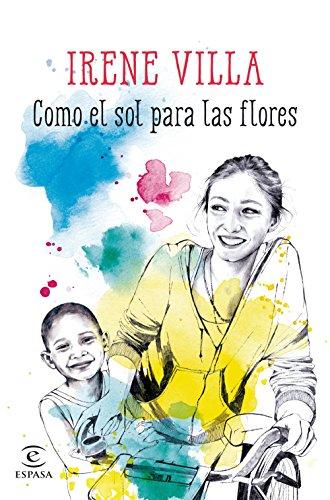 Como el sol para las flores por Irene Villa