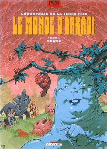 Chroniques de la terre fixe - Le Monde d'Arkadi, tome 6 : Noone