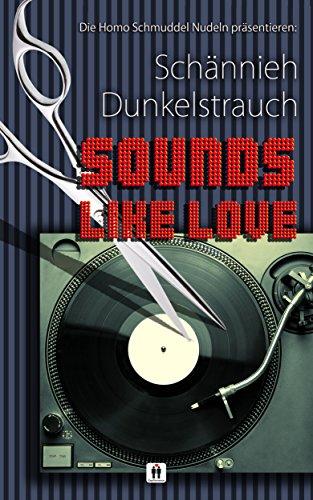 Sounds like love (Homo Schmuddel Nudeln 12)