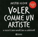 Voler comme un artiste: 10 secrets bien gard?s sur la cr?ativit? by Austin Kleon (August 25,2014)