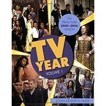 TV Year: Volume 1: The Prime Time 2005-2006 Season by John Kenneth Muir (2007-05-01)