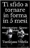 Ti sfido a tornare in forma in 5 mesi: Alimentazione - Fitness - Salute