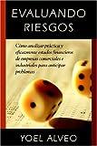 Evaluando Riesgos: Como analizar practica y eficazmente estados financieros de empresas comerciales e industriales para anticipar problemas (Spanish Edition) by Yoel Alveo (2006-08-25)