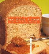 Pour le plaisir de recevoir, 100 recettes plaisirs à la machine à pain
