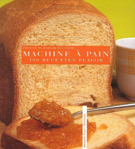 Pour le plaisir de recevoir, 100 recettes plaisirs  la machine  pain