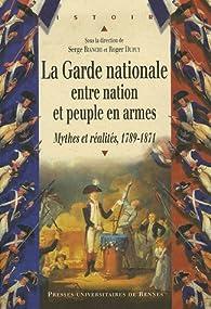 La Garde nationale entre Nation et Peuple en armes : Mythes et réalités (1789-1871) par Serge Bianchi