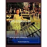 Life Stories of Korean American Youth (Hermit Kingdom Sources in Korean-American Studies)