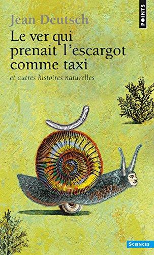 Le Ver qui prenait l'escargot comme taxi. et autres histoires naturelles