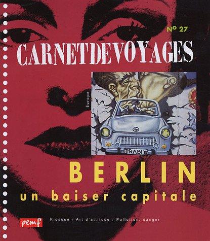 Carnet de voyages, N 27 : Berlin, un baiser capitale
