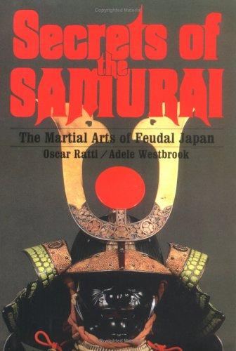 Secrets of the Samurai: The Martial Arts of Feudal Japan por Oscar Ratti