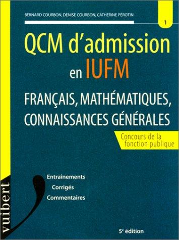 QCM d'admission en IUFM. Français, mathématiques, connaissances générales, 5ème édition