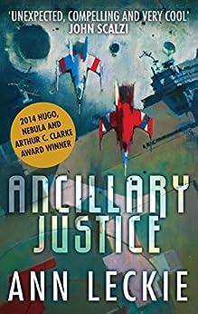 Ancillary Justice: THE HUGO, NEBULA AND ARTHUR C. CLARKE AWARD WINNER par [Leckie, Ann]