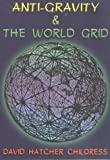 Anti-gravity and the World Grid (Lost Science (Adventures Unlimited Press))