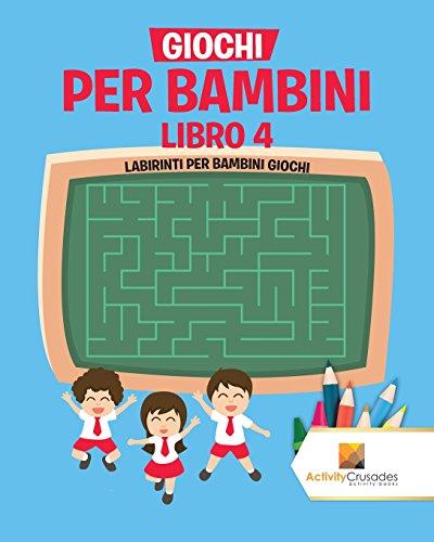 Giochi Per Bambini Libro 4 : Labirinti Per Bambini Giochi