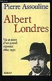 Telecharger Livres Albert Londres Vie et mort d un grand reporter 1884 1932 (PDF,EPUB,MOBI) gratuits en Francaise