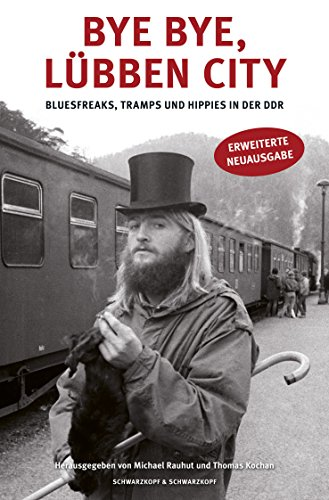 Bye bye, Lübben City: Bluesfreaks, Tramps und Hippies in der DDR