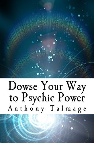 Dowse Your Way to Psychic Power: The Ultimate Short-cut to Other Dimensions por Anthony Talmage