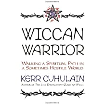 Wiccan Warrior: Walking a Spiritual Path in a Sometimes Hostile World by Kerr Cuhulain (2000-03-08)