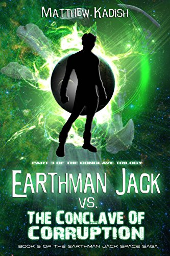 Earthman Jack vs. The Conclave Of Corruption: Book 3 Of The Conclave Trilogy (Earthman Jack Space Saga 5) (English Edition)