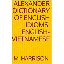 Alexander Dictionary of English Idioms: English-Vietnamese (English Edition)