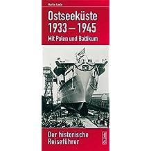 Ostseeküste 1933–1945: Mit Polen und Baltikum Der historische Reiseführer