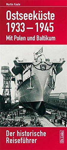 Ostseeküste 1933–1945: Der historische Reiseführer