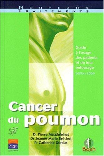 Cancer du poumon : guide à l'usage des patients et de leur entourage par Pierre Magdeleinat