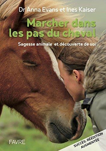 Marcher dans les pas du cheval - Sagesse animale et découverte de soi par  Anna Evans, Ines Kaiser