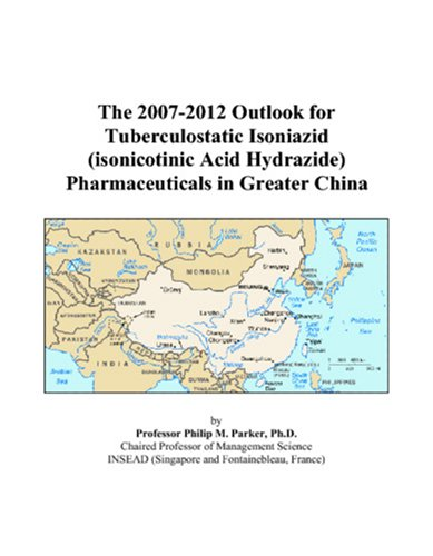 The 2007-2012 Outlook for Tuberculostatic Isoniazid (isonicotinic Acid Hydrazide) Pharmaceuticals in Greater China