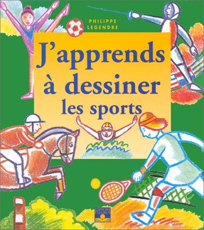 J'apprends à dessiner les sports par Philippe Legendre