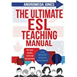 The Ultimate ESL Teaching Manual: No textbooks, minimal equipment just fantastic lessons anywhere