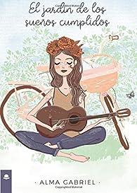 El jardín de los sueños cumplidos par Alma Gabriel