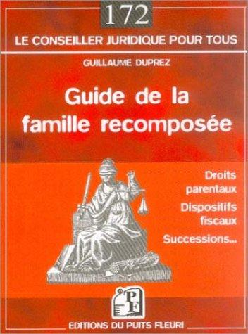 Guide de la famille recomposée : Droits parentaux, dispositifs fiscaux, successions